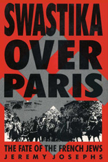 Swastika over Paris - The Fate of the French Jews (Bloomsbury)